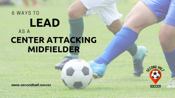 6 Ways to Lead as a Center Attacking Midfielder in Soccer